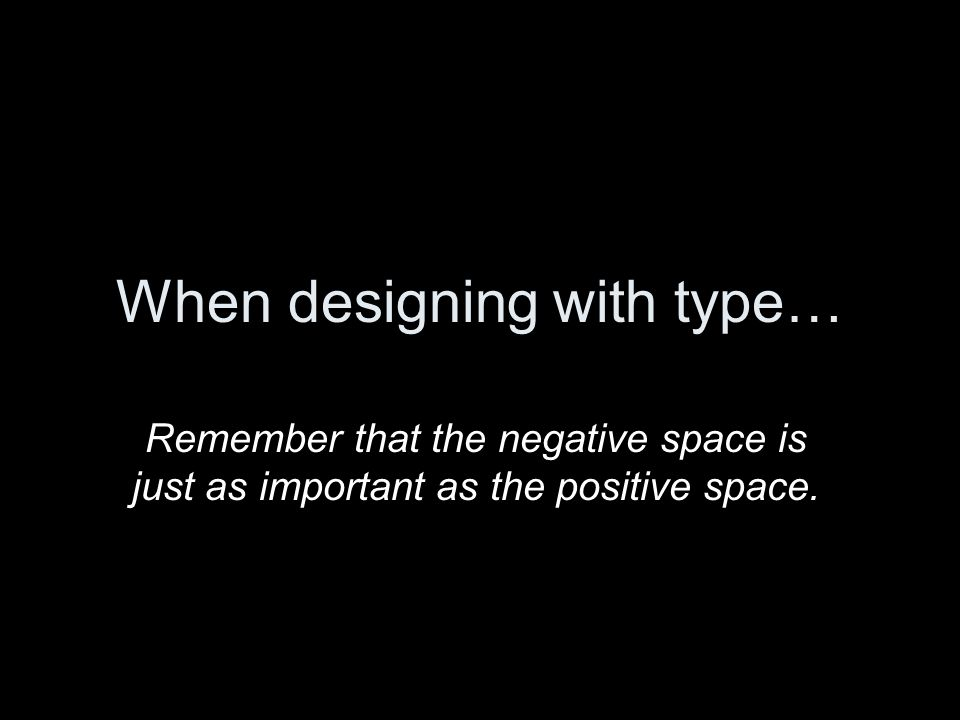 When designing with type…