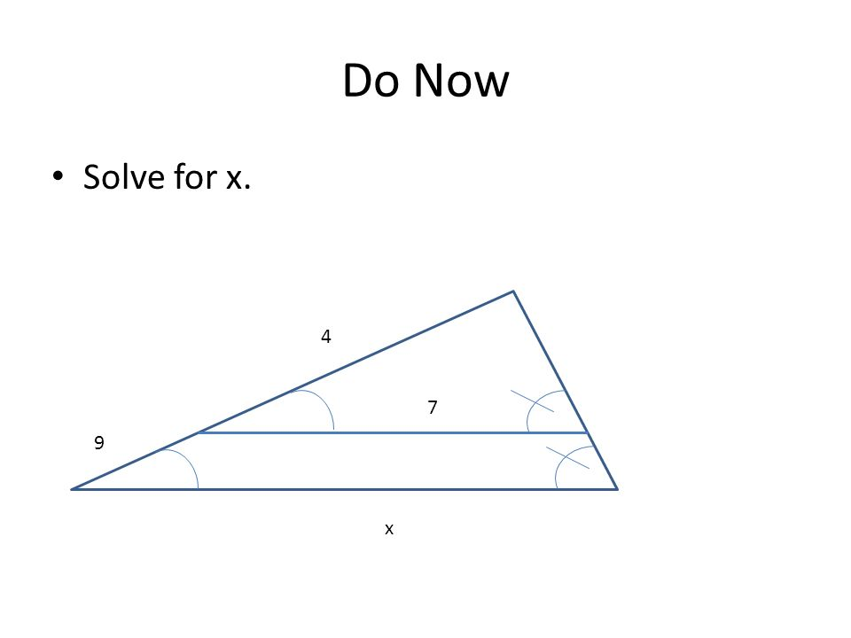 Do Now Solve for x. 4 7 9 x