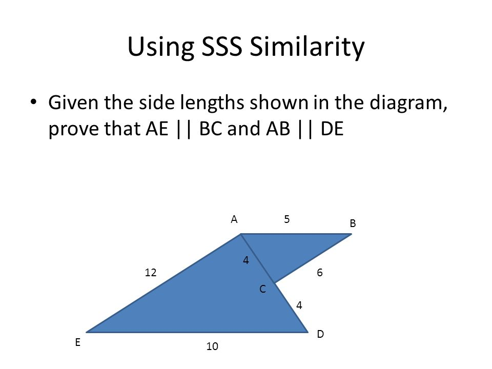 Using SSS Similarity Given the side lengths shown in the diagram, prove that AE || BC and AB || DE.