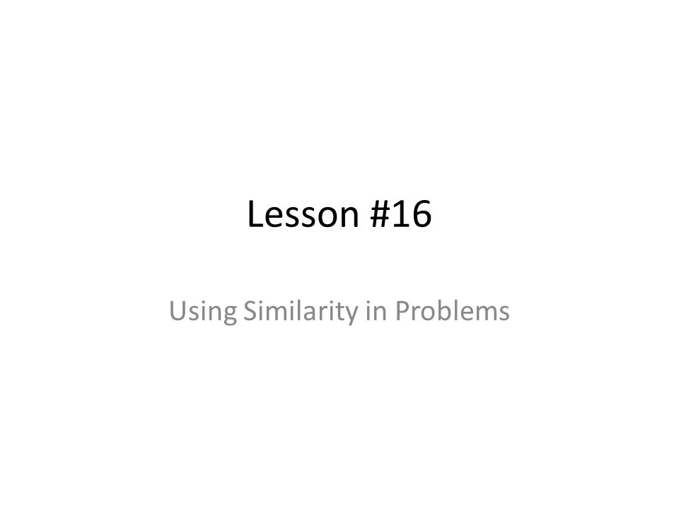 Using Similarity in Problems