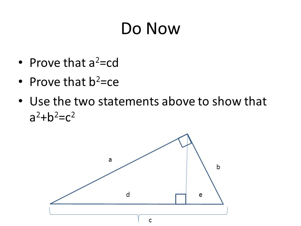 Do Now Prove that a2=cd Prove that b2=ce