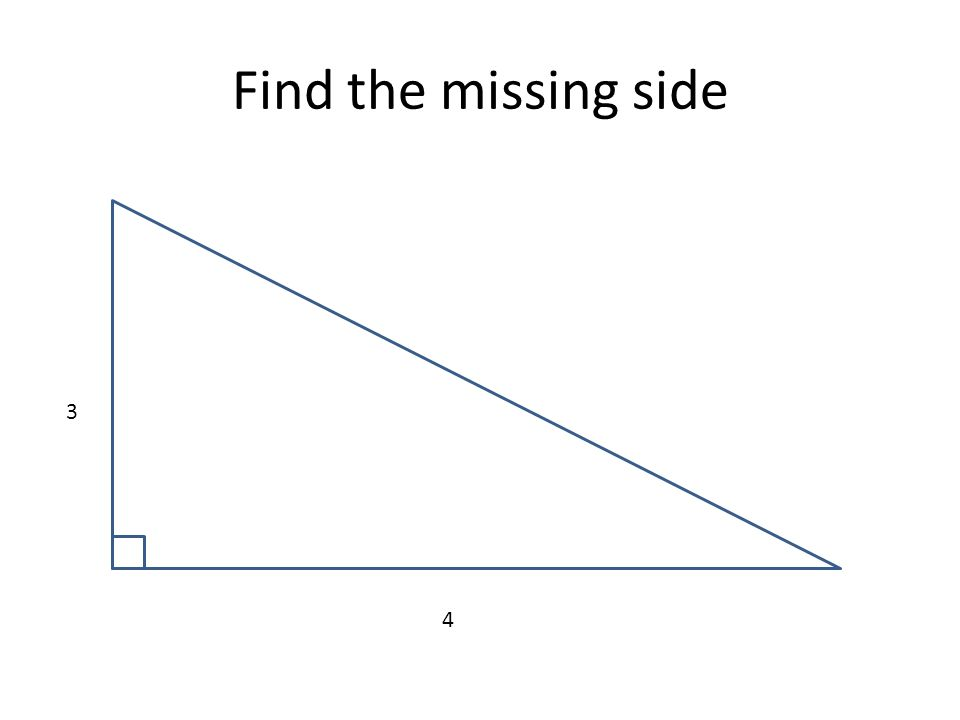 Find the missing side 3 4