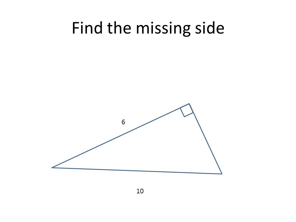Find the missing side 6 10