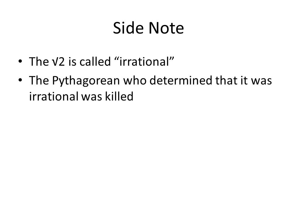 Side Note The √2 is called irrational
