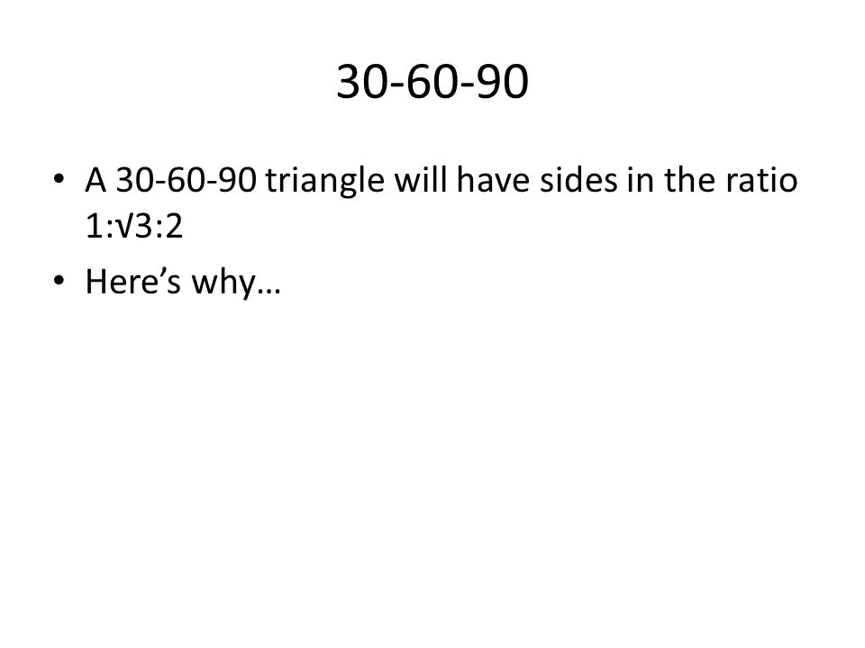 30-60-90 A 30-60-90 triangle will have sides in the ratio 1:√3:2
