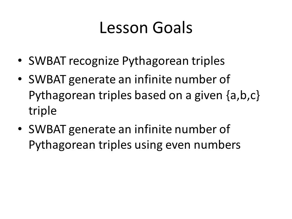 Lesson Goals SWBAT recognize Pythagorean triples