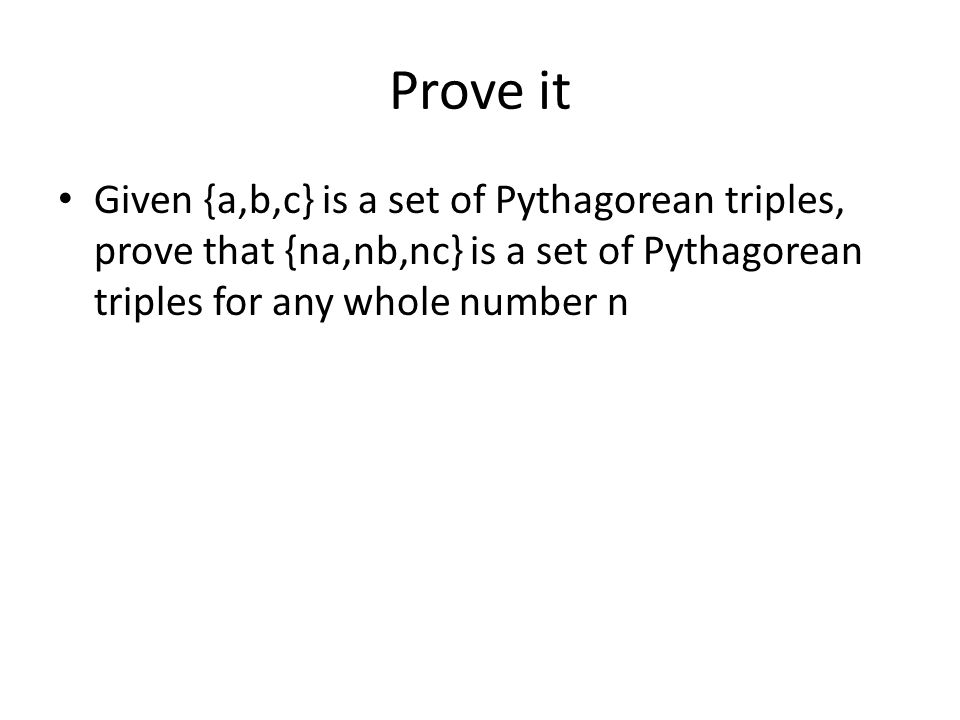 Prove it Given {a,b,c} is a set of Pythagorean triples, prove that {na,nb,nc} is a set of Pythagorean triples for any whole number n.