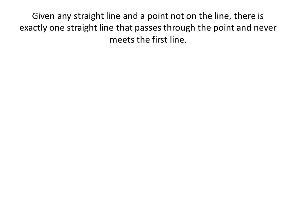 Given any straight line and a point not on the line, there is exactly one straight line that passes through the point and never meets the first line.