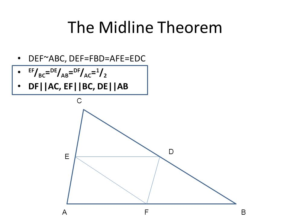 The Midline Theorem DEF~ABC, DEF=FBD=AFE=EDC EF/BC=DE/AB=DF/AC=1/2