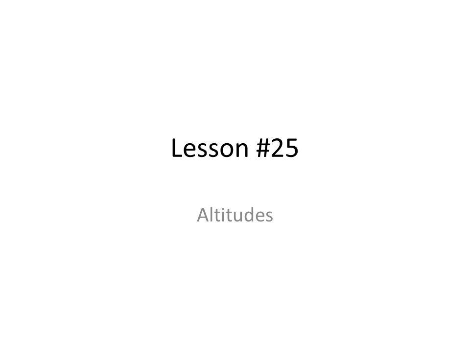 Lesson #25 Altitudes