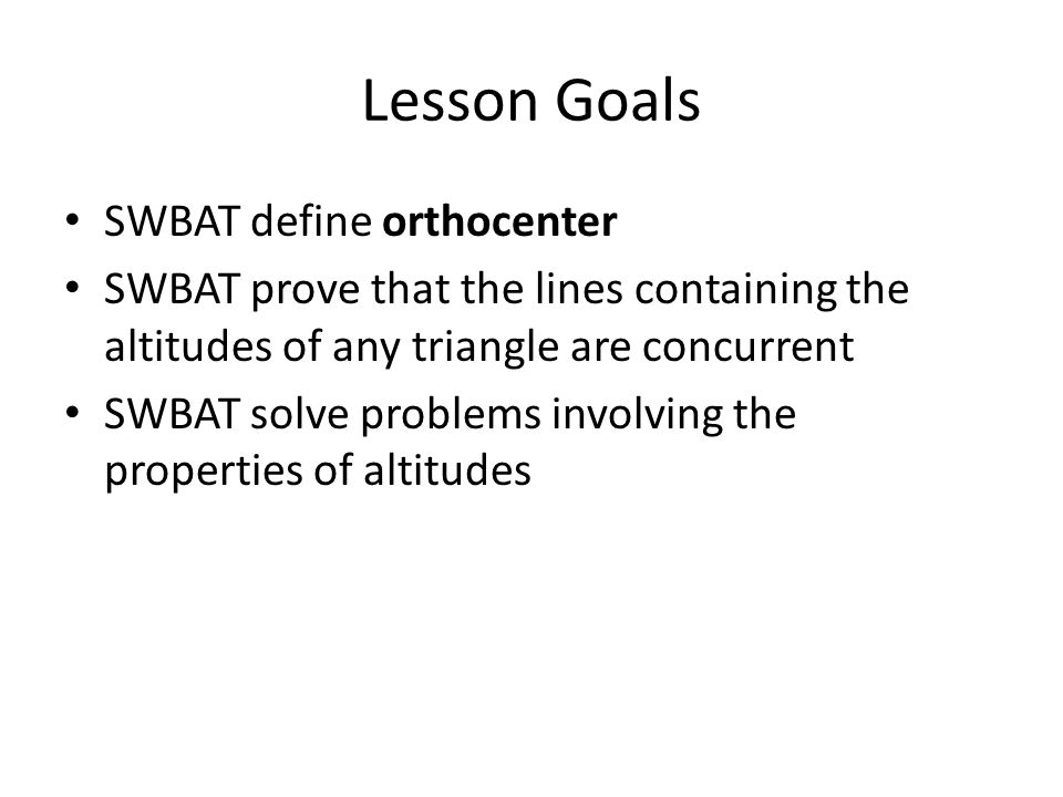 Lesson Goals SWBAT define orthocenter