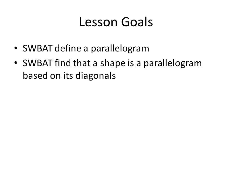 Lesson Goals SWBAT define a parallelogram