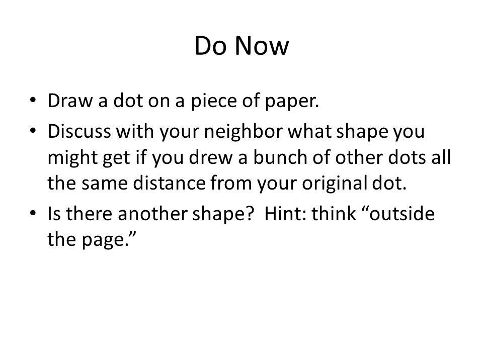 Do Now Draw a dot on a piece of paper.