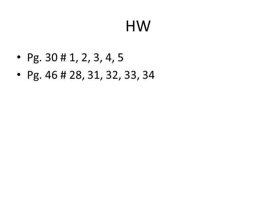 HW Pg. 30 # 1, 2, 3, 4, 5 Pg. 46 # 28, 31, 32, 33, 34