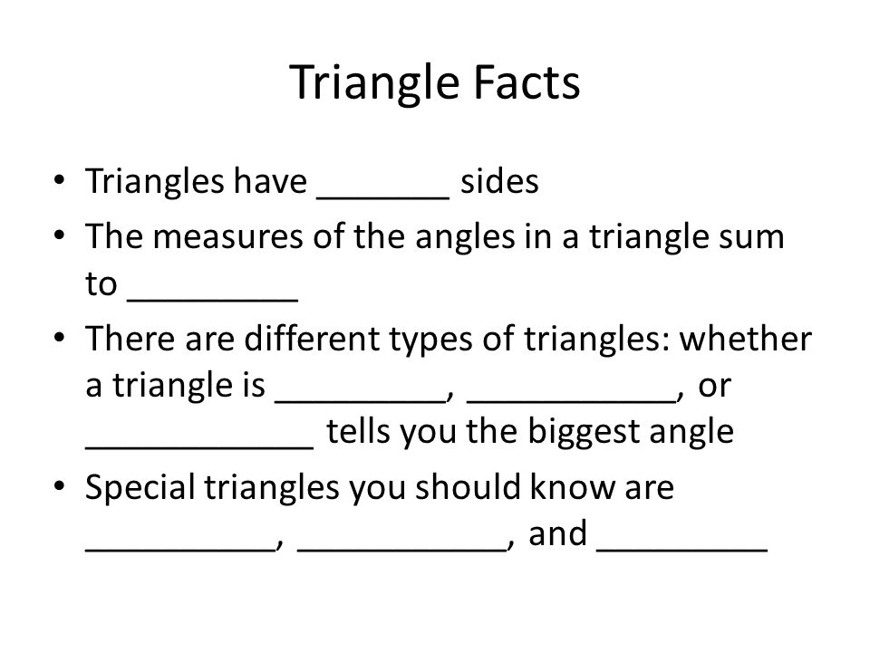 Triangle Facts Triangles have _______ sides