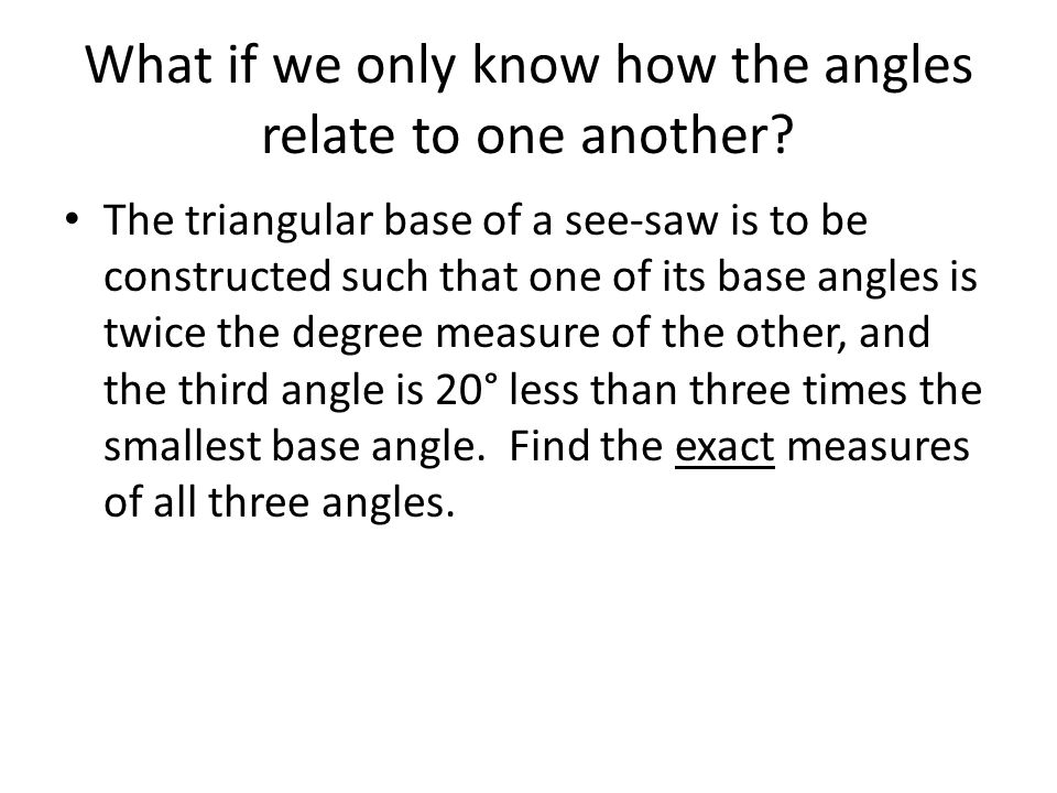 What if we only know how the angles relate to one another