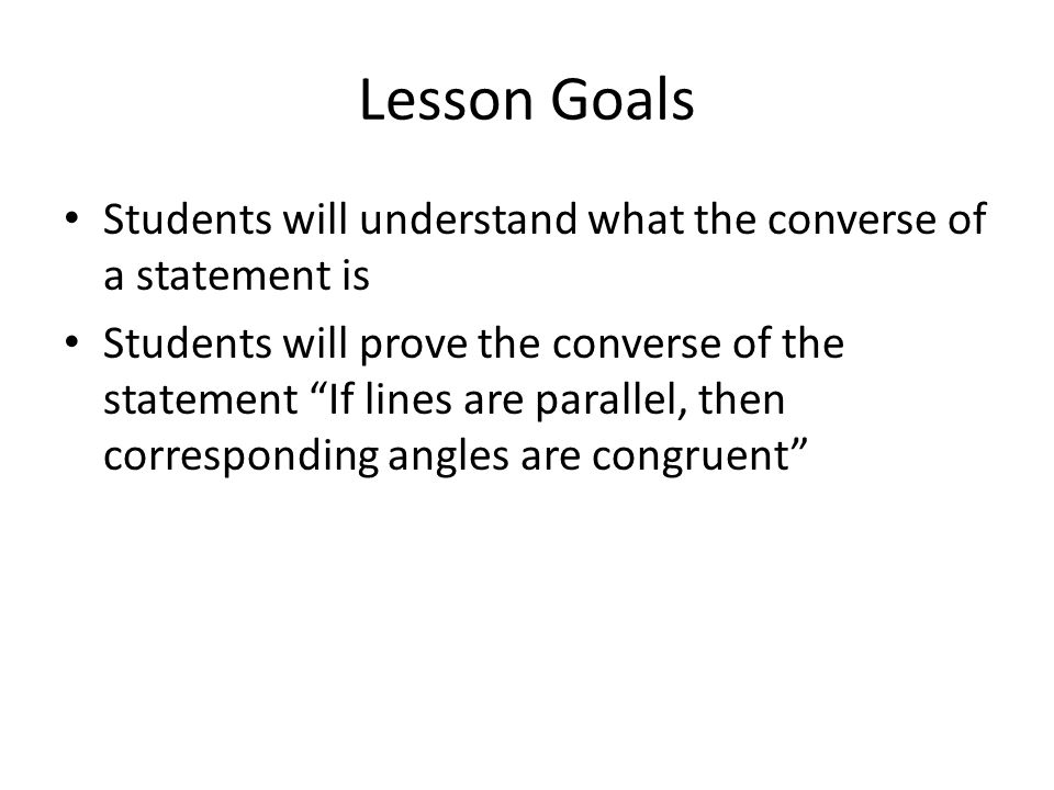 Lesson Goals Students will understand what the converse of a statement is.