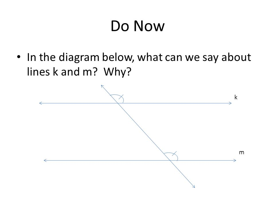 Do Now In the diagram below, what can we say about lines k and m Why