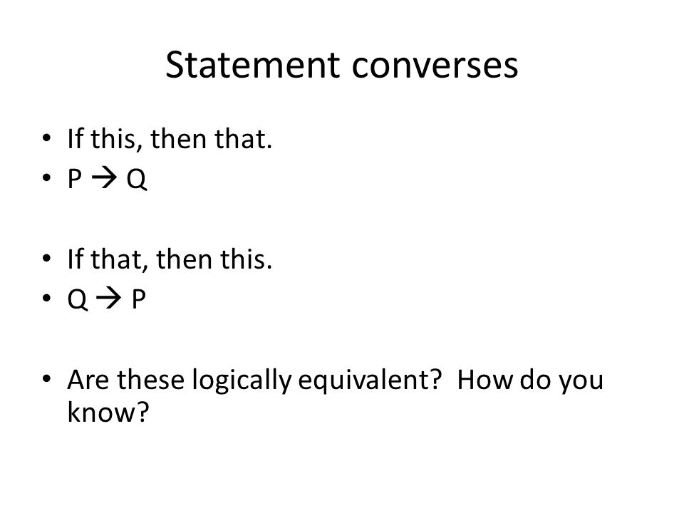 Statement converses If this, then that. P  Q If that, then this.