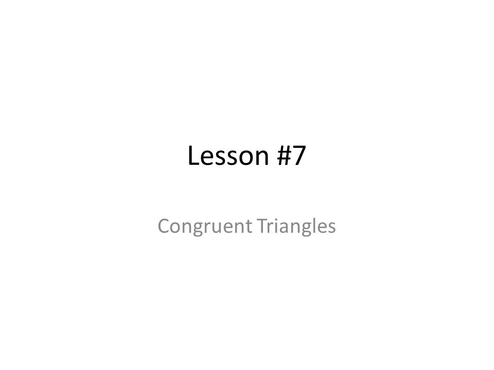 Lesson #7 Congruent Triangles