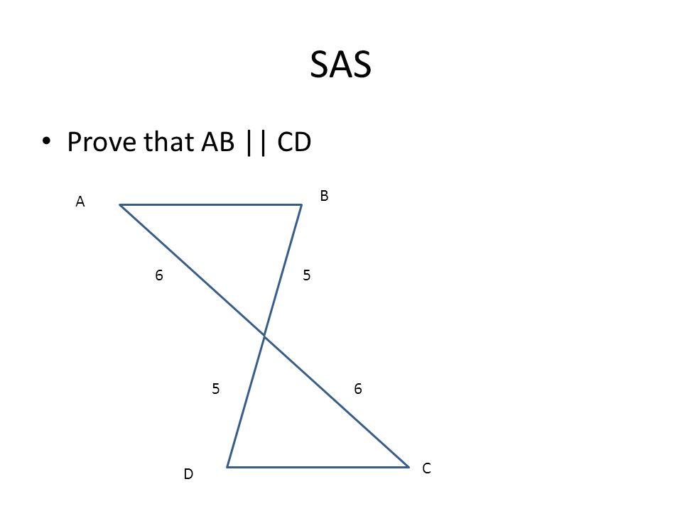 SAS Prove that AB || CD B A 6 5 5 6 C D