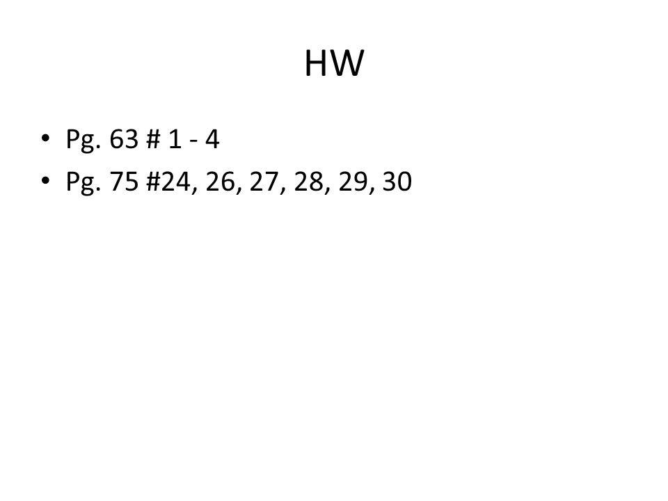 HW Pg. 63 # 1 - 4 Pg. 75 #24, 26, 27, 28, 29, 30