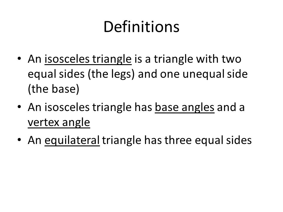 Definitions An isosceles triangle is a triangle with two equal sides (the legs) and one unequal side (the base)