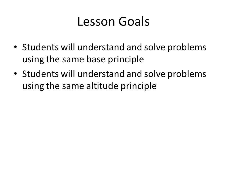 Lesson Goals Students will understand and solve problems using the same base principle.