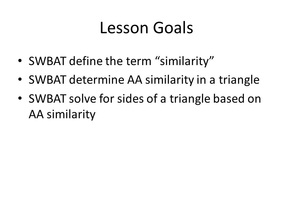 Lesson Goals SWBAT define the term similarity