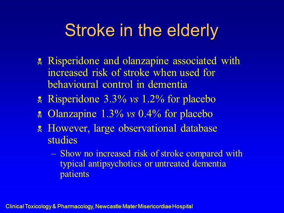 Stroke in the elderly Risperidone and olanzapine associated with increased risk of stroke when used for behavioural control in dementia.