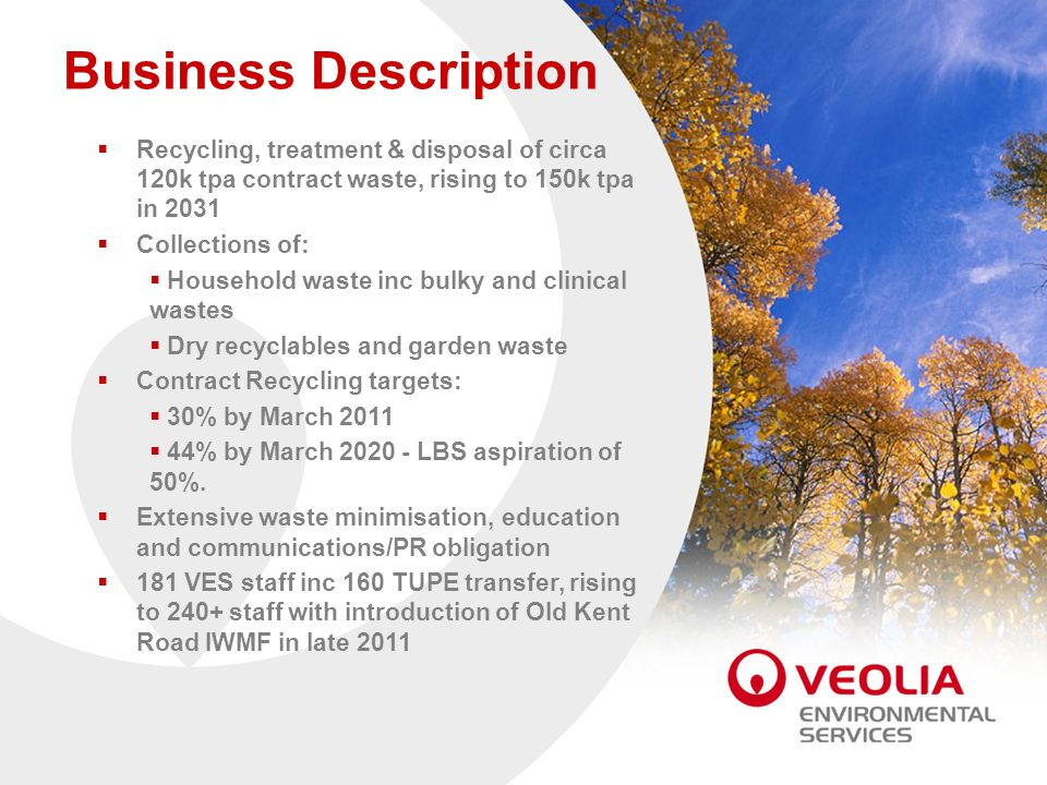 Business Description Recycling, treatment & disposal of circa 120k tpa contract waste, rising to 150k tpa in 2031.