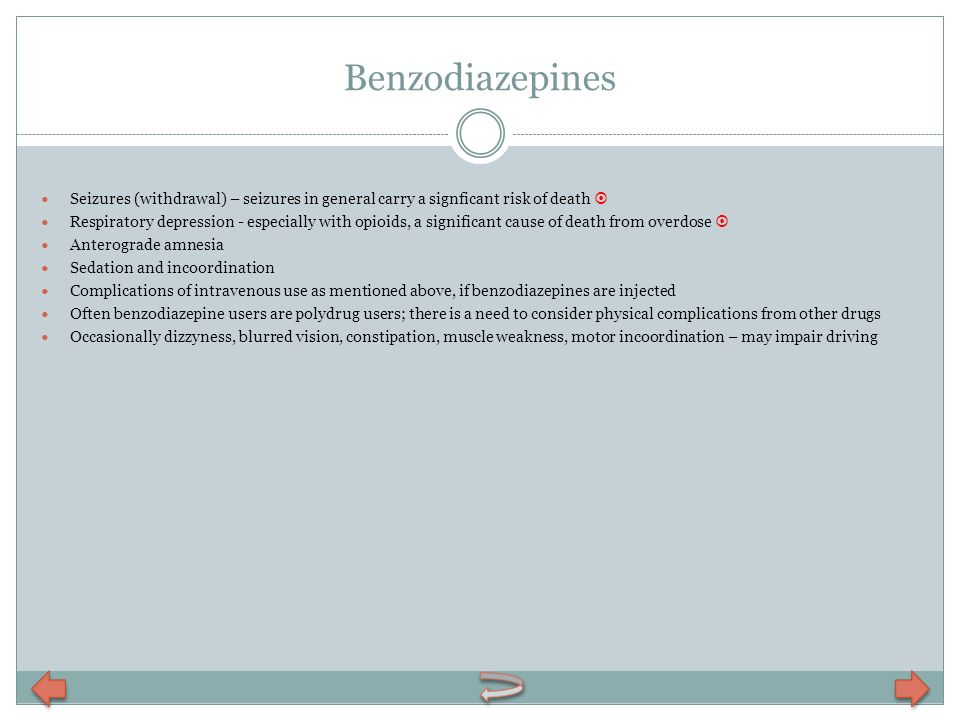 Benzodiazepines Seizures (withdrawal) – seizures in general carry a signficant risk of death 