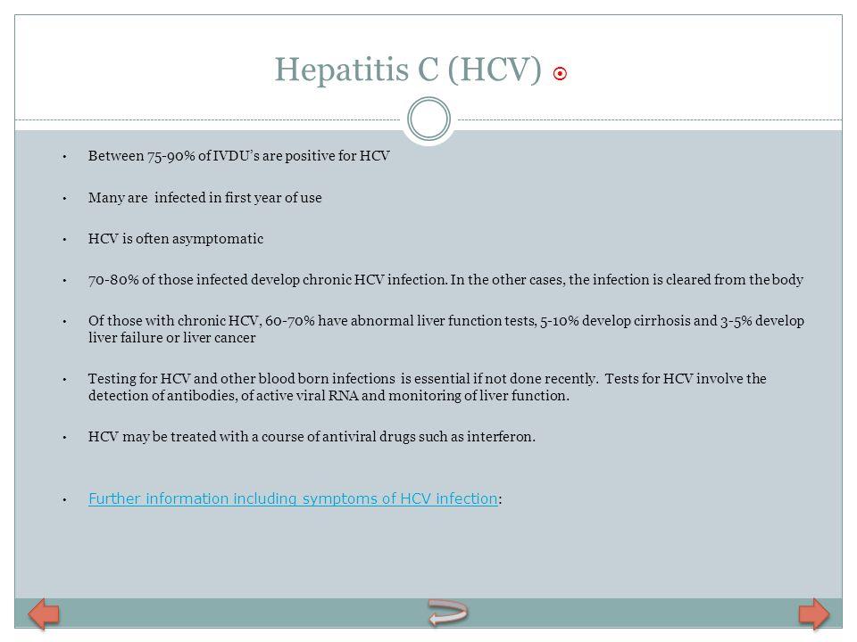 Hepatitis C (HCV)  Between 75-90% of IVDU's are positive for HCV