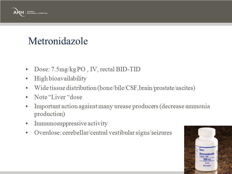 Metronidazole Dose: 7.5mg/kg PO , IV, rectal BID-TID