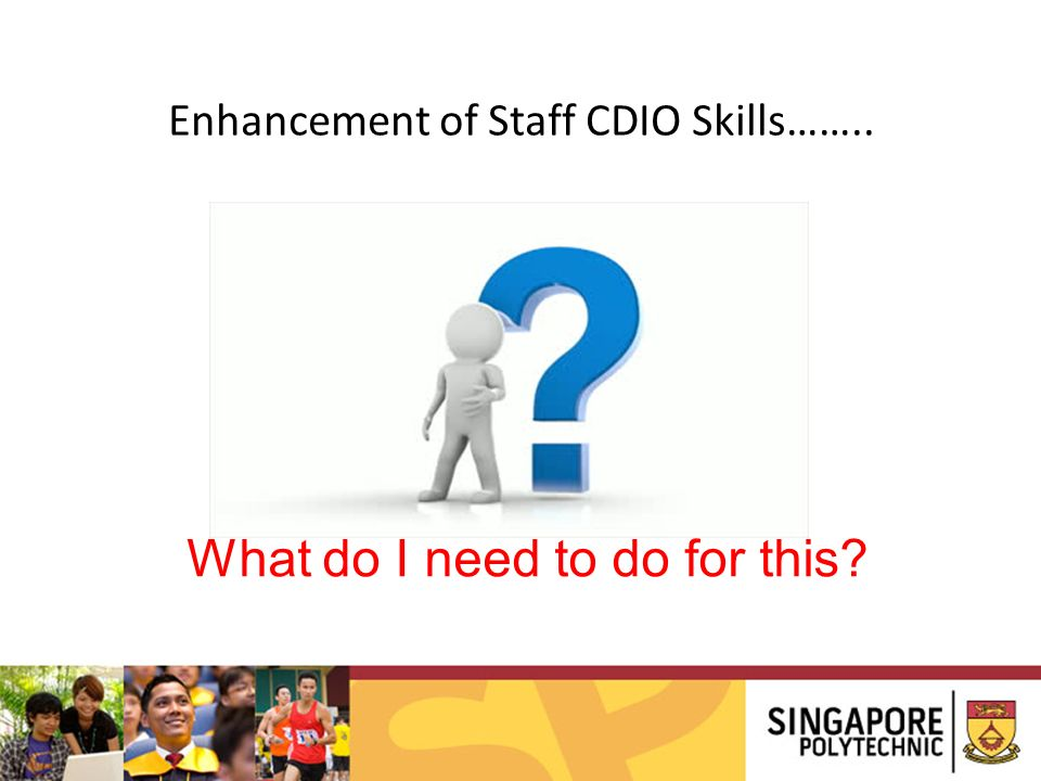 Enhancement of Staff CDIO Skills……..