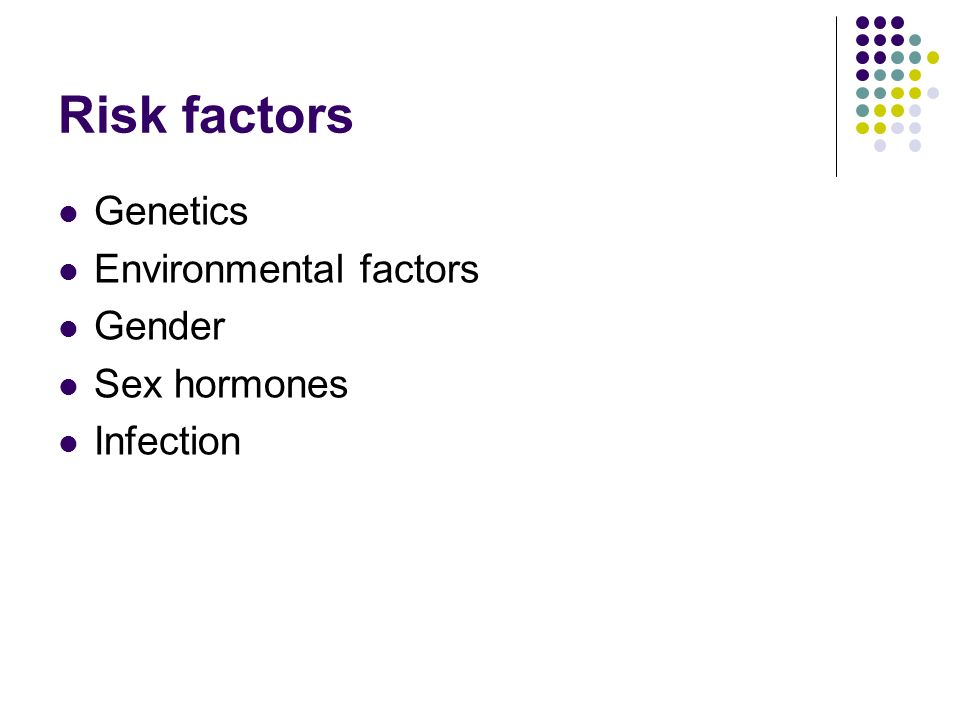 Risk factors Genetics Environmental factors Gender Sex hormones