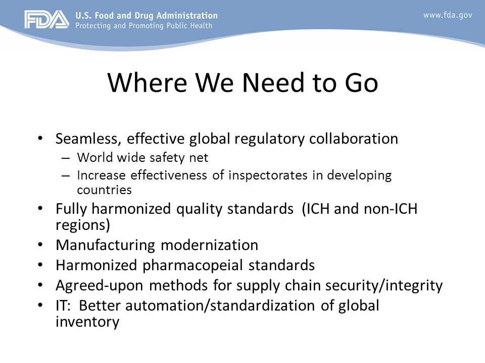 Where We Need to Go Seamless, effective global regulatory collaboration. World wide safety net.