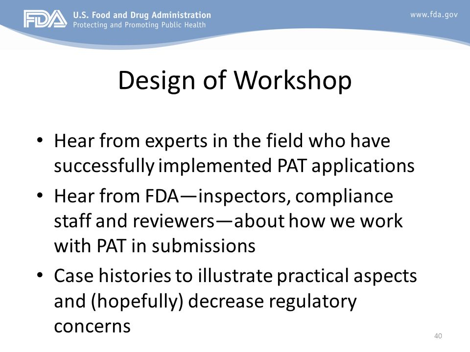 Design of Workshop Hear from experts in the field who have successfully implemented PAT applications.