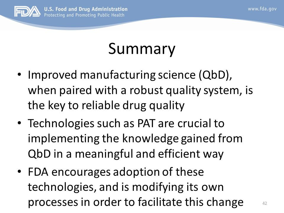 Summary Improved manufacturing science (QbD), when paired with a robust quality system, is the key to reliable drug quality.