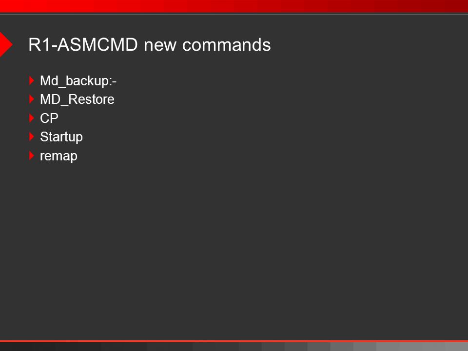 R1-ASMCMD new commands Md_backup:- MD_Restore CP Startup remap