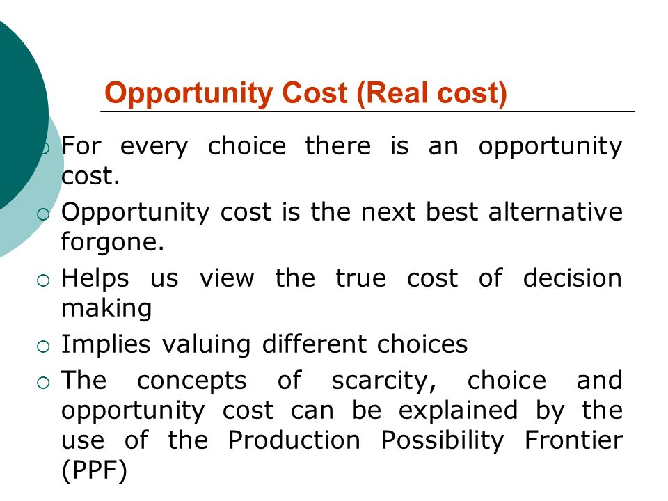 Opportunity Cost (Real cost)