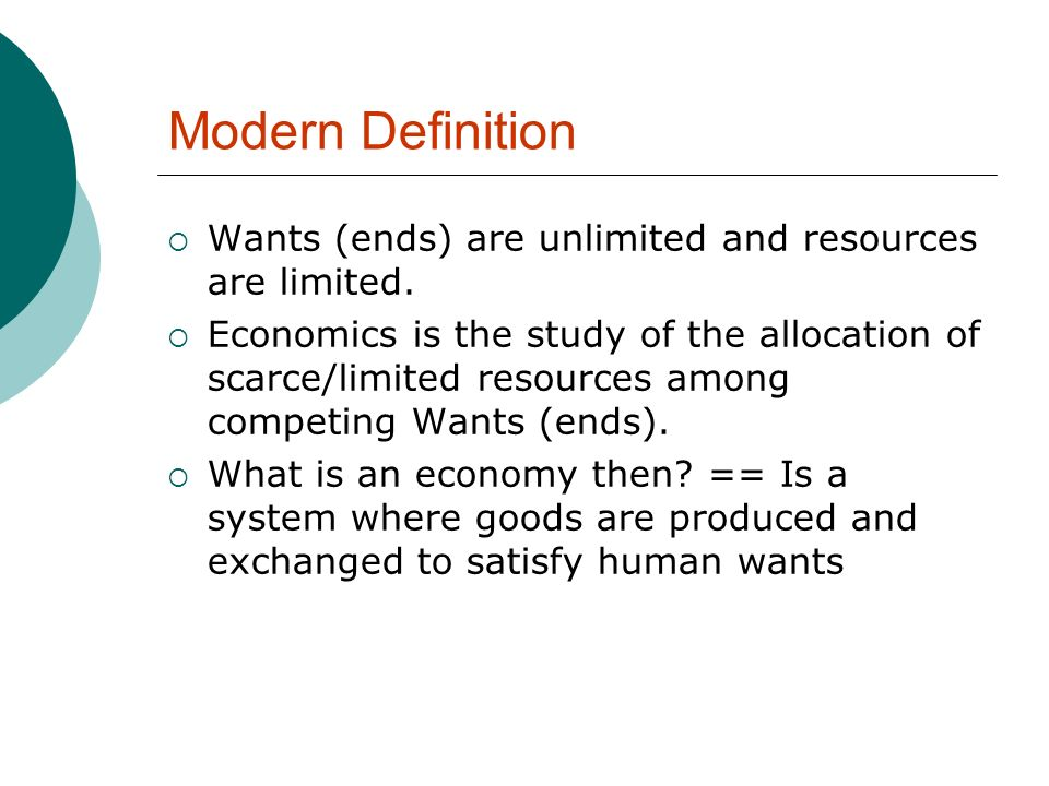 Modern Definition Wants (ends) are unlimited and resources are limited.
