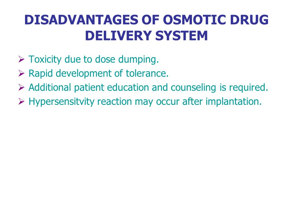 DISADVANTAGES OF OSMOTIC DRUG DELIVERY SYSTEM
