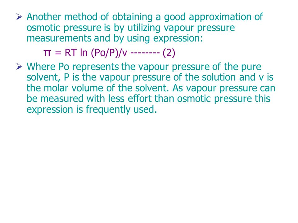 Another method of obtaining a good approximation of osmotic pressure is by utilizing vapour pressure measurements and by using expression: