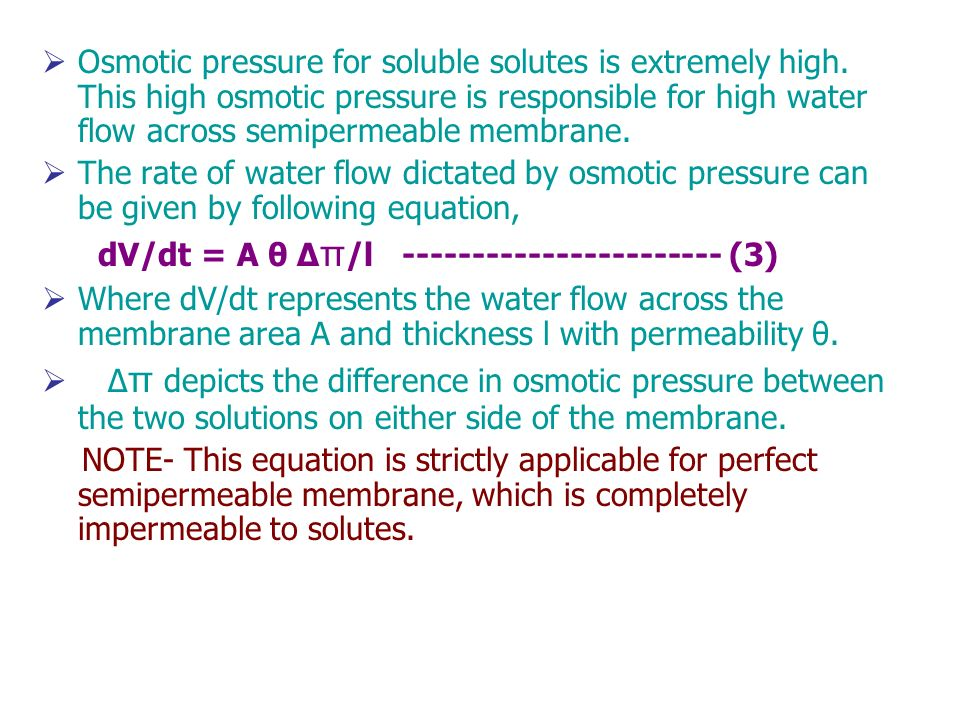 Osmotic pressure for soluble solutes is extremely high