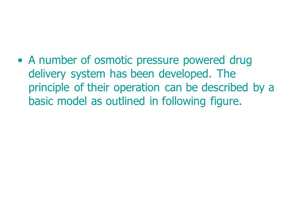 A number of osmotic pressure powered drug delivery system has been developed.