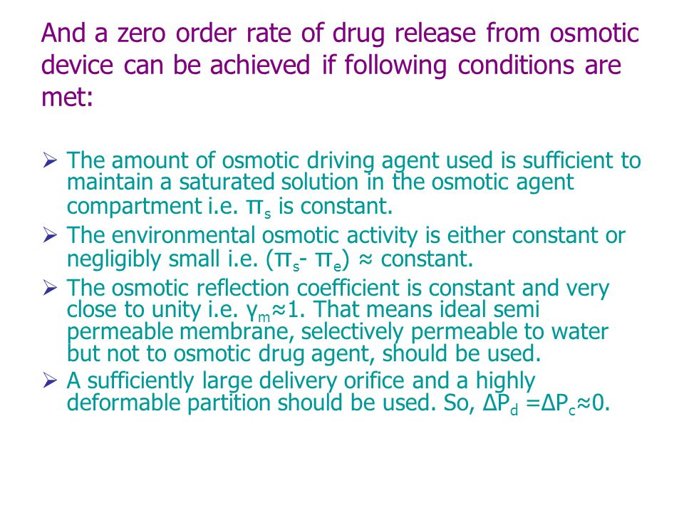 And a zero order rate of drug release from osmotic device can be achieved if following conditions are met: