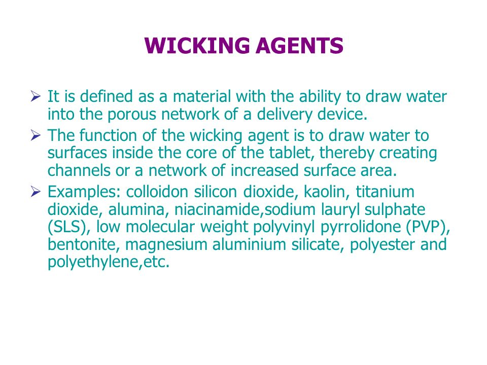 WICKING AGENTS It is defined as a material with the ability to draw water into the porous network of a delivery device.