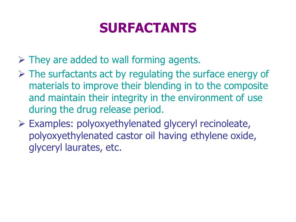 SURFACTANTS They are added to wall forming agents.