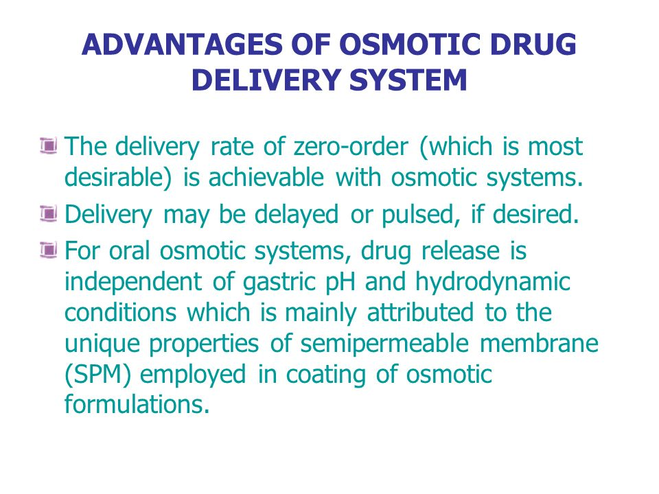 ADVANTAGES OF OSMOTIC DRUG DELIVERY SYSTEM